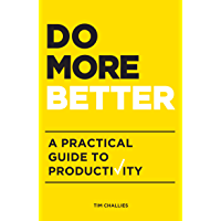 Do More Better: A Practical Guide to Productivity (English Edition)