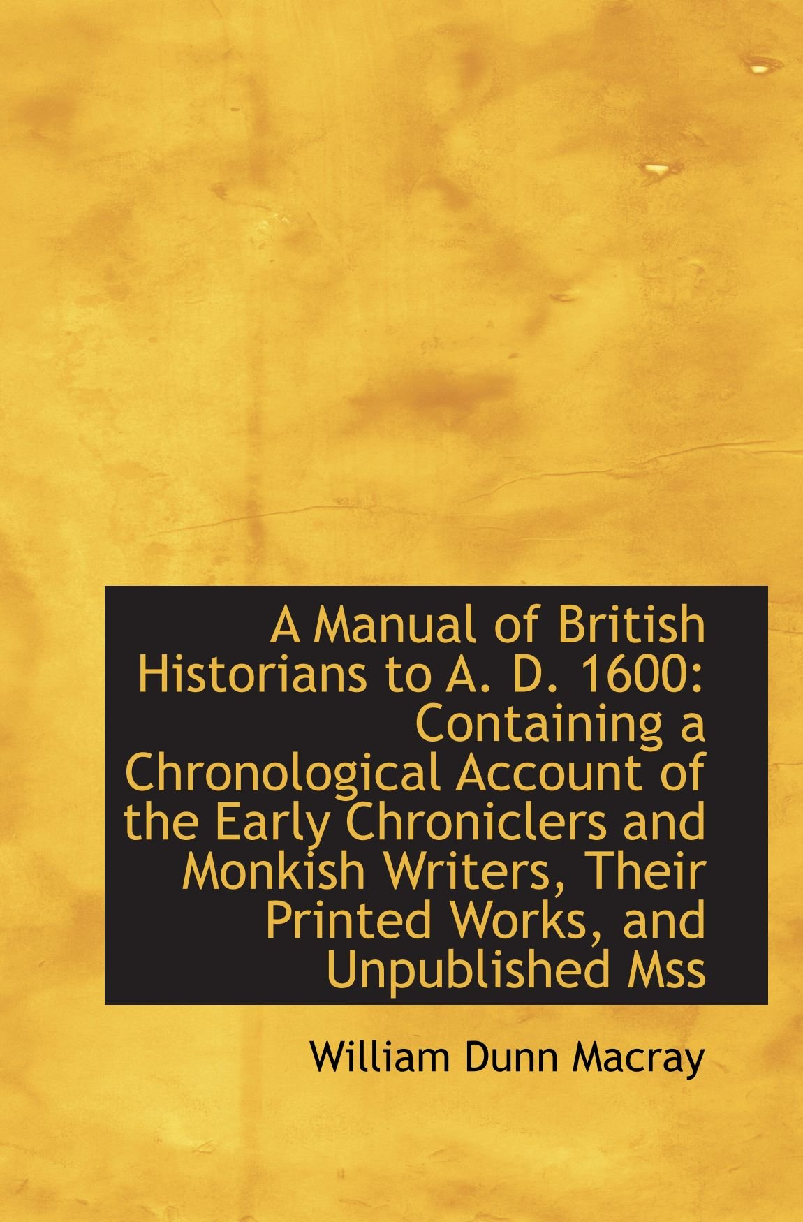 A Manual of British Historians to A. D. 1600: Containing a Chronological Account of the Early Chroni pdf
