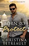 Born To Protect (Elite Force Security) (Volume 1)