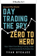 Day Trading The SPY; Zero To Hero: 2 books in 1 Kindle Edition