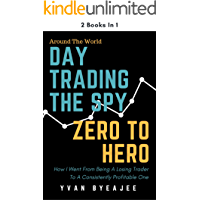 Day Trading The SPY; Zero To Hero: 2 books in 1