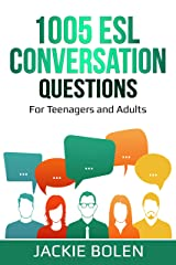 1005 ESL Conversation Questions: For English Teachers of Teenagers and Adults Who Want to Have Better TEFL Speaking and Conversation Classes (Teaching ESL Conversation and Speaking Book 6) Kindle Edition