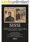 Sissi - Elisabeth, Kaiserin von Österreich und Königin von Ungarn: Schicksalsjahre voller Leidenschaft - Wahrheit und Legende Bd.4