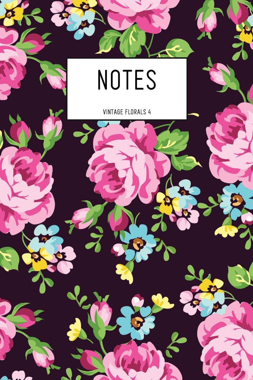 Download Notes: Vintage Florals 4: Notebook Journal: Notebook 6 x 9: Notebook 200 Pages: Journal Notebook: Lined Notebook (Volume 4) ebook