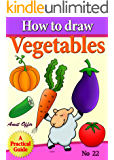 How to Draw Vegetables (how to draw comics and cartoon characters Book 22)