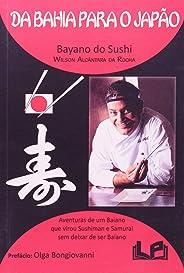 Da Bahia para o Japão: Aventuras de um Baiano que virou Sushiman e Samurai sem deixar de ser Baiano