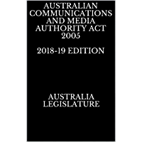 AUSTRALIAN COMMUNICATIONS AND MEDIA AUTHORITY ACT 2005 2018-19 EDITION