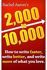 2k to 10k: Writing Faster, Writing Better, and Writing More of What You Love Kindle Edition