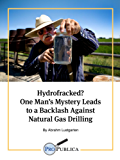 Hydrofracked? One Man's Mystery Leads to a Backlash Against Natural Gas Drilling (Kindle Single) (English Edition)