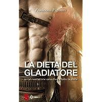 La dieta del gladiatore. Un'alimentazione sana che ha fatto la storia