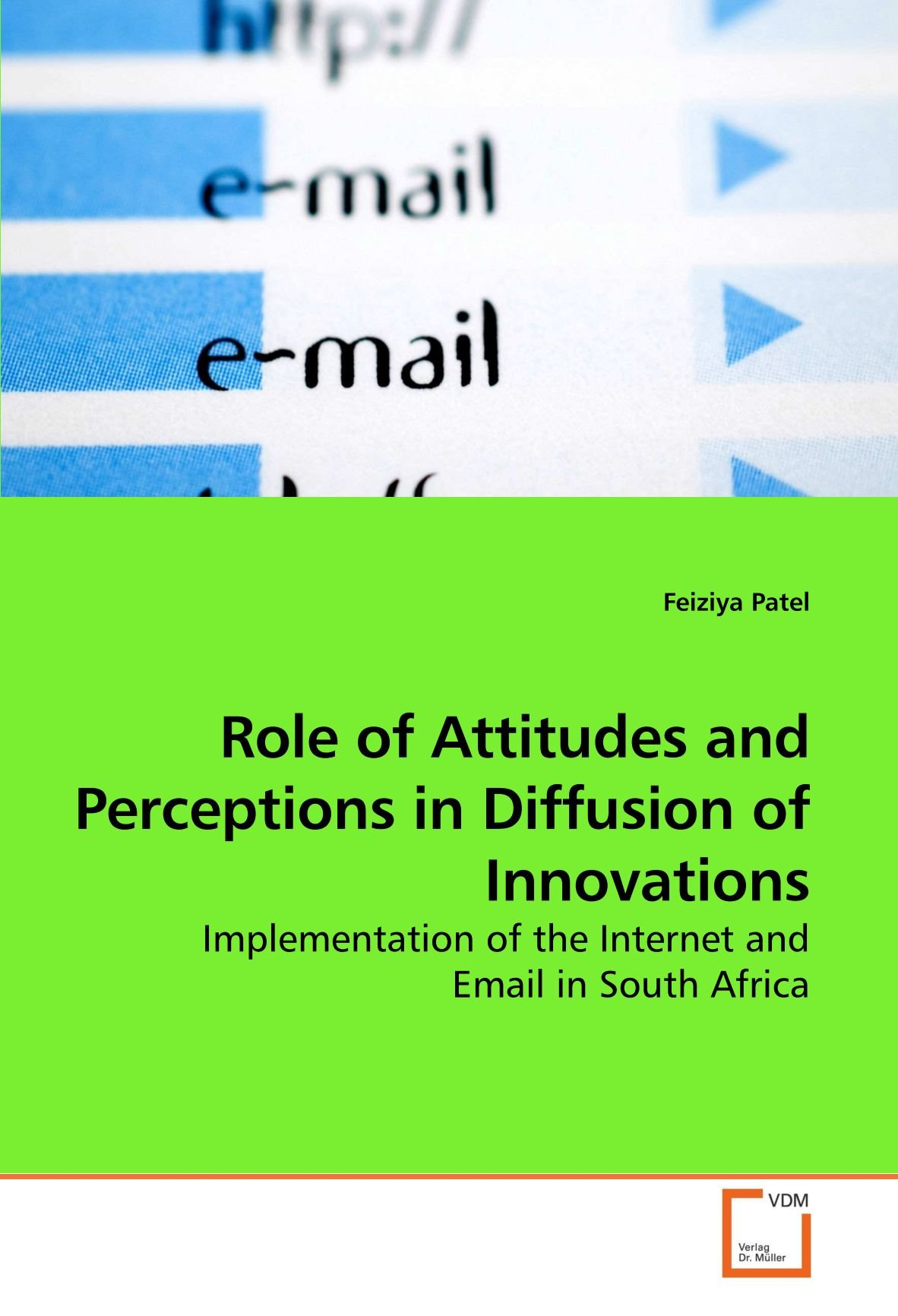Role of Attitudes and Perceptions in Diffusion of Innovations: Implementation of the Internet and Email in South Africa pdf epub