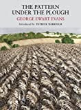Pattern Under the Plough: Aspects of the Folk Life of East Anglia (Nature Classics Library)