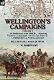 Wellington's Campaigns: Volume 1-The Peninsular War 1808-14, Including Moore's Campaigns,  the Tactics, Terrain, Commanders & Armies Assessed