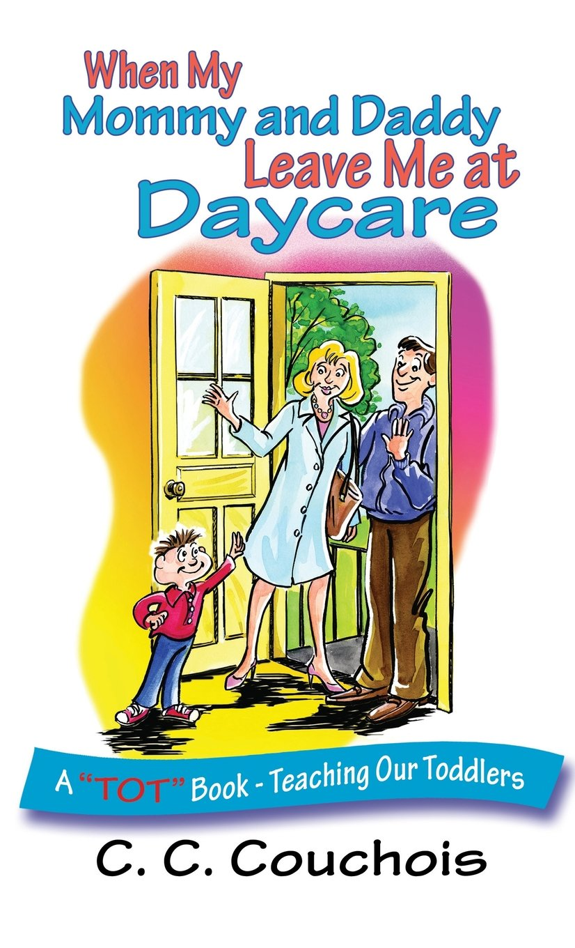 """When My Mommy and Daddy Leave Me at Daycare (A """"""""TOT"""""""" Book - Teaching Our Toddlers) PDF"""