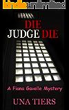 Die Judge Die: A Fiona Gavelle Mystery