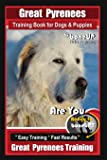 Great Pyrenees Training Book for Dogs and Puppies By Bone Up Dog Training: Are You Ready to Bone Up? Easy Training * Fast Results Great Pyrenees Training