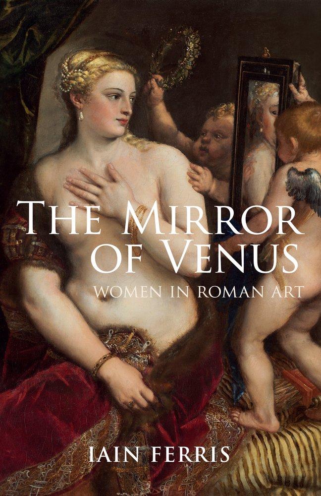 Download The Mirror of Venus: Women in Roman Art PDF