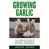 Growing Garlic - A Complete Guide To Growing, Harvesting and Using Garlic: Successfully Grow Your Own Garlic At Home (Inspiri