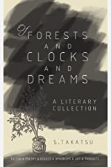 Of Forests and Clocks and Dreams: A Literary and Art Collection Kindle Edition