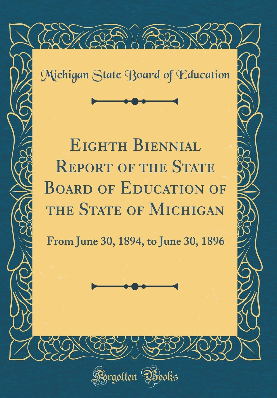 Read Online Eighth Biennial Report of the State Board of Education of the State of Michigan: From June 30, 1894, to June 30, 1896 (Classic Reprint) PDF