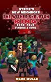 Steve's New Neighbors: The Wither Skeleton King (Book 4): Finding a Cure (An Unofficial Minecraft Diary Book for Kids Ages 9 - 12 (Preteen)