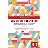 Assembling Therapeutics: Cultures, Politics and Materiality (Therapeutic Cultures) (English Edition)