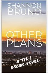 Other Plans: A 'Til I Break Novel Kindle Edition