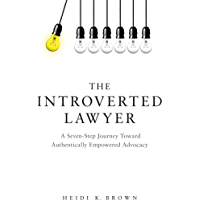 The Introverted Lawyer: A Seven Step Journey Toward Authentically Empowered Advocacy (English Edition)