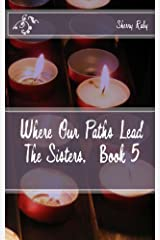 Where Our Paths Lead (The Sisters Book 5) Kindle Edition