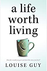 A Life Worth Living: An absolutely gripping and emotional page turner Kindle Edition