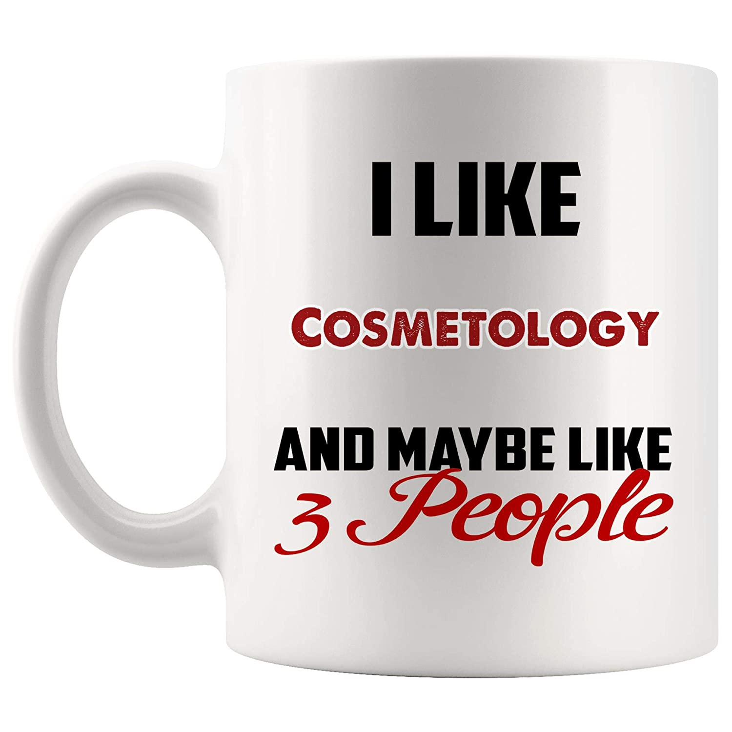 I Like Cosmetology Mug Coffee Cup Tea Mugs Gift -And Maybe Like 3 People Study Student Stylist Artistic Makeup Artist Nail Technician Hairdresser