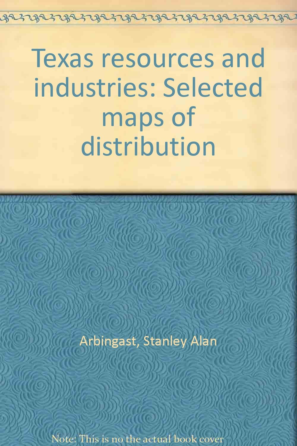 Texas resources and industries: Selected maps of distribution
