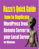 How to Duplicate your WordPress site from Remote to Local server for Windows: Avoiding WordPress Pain (QuickGuides to Everything Book 1)
