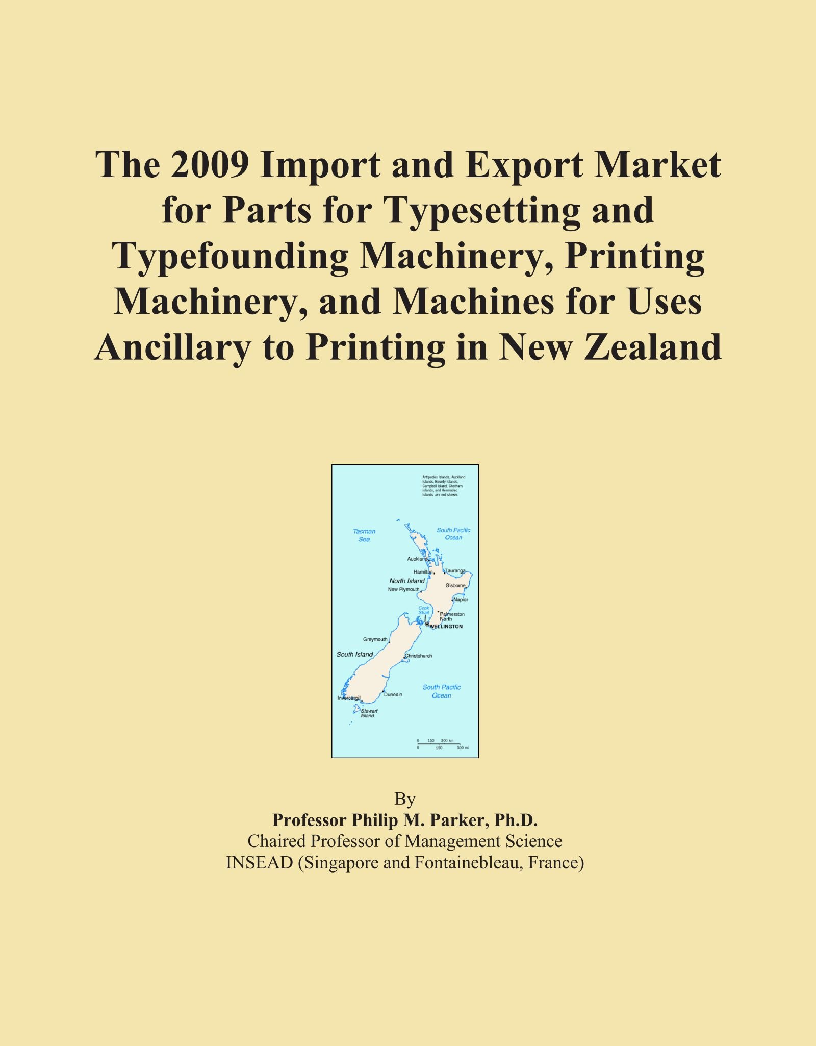 Read Online The 2009 Import and Export Market for Parts for Typesetting and Typefounding Machinery, Printing Machinery, and Machines for Uses Ancillary to Printing in New Zealand ebook
