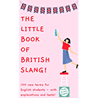 The Little Book of British Slang: Learn 100 expressions and new slang words from the United Kingdom! (English Edition)
