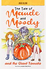 The Tale of Maude and Moody and the Giant Tomato Kindle Edition