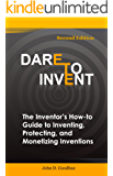 Dare To Invent: The Inventor's How-To Guide to Inventing, Protecting, and Monetizing Inventions (English Edition)