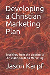 Developing a Christian Marketing Plan: Teachings from the blogsite, A Christian's Guide to Marketing Paperback