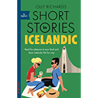Short Stories in Icelandic for Beginners: Read for pleasure at your level, expand your vocabulary and learn Icelandic the fun way! (Foreign Language Graded Reader Series) (Icelandic Edition)