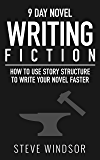 Nine Day Novel: Writing Fiction: How to Use Story Structure and Write Your Fiction Novel Faster (Writing Fiction Novels Book 2)
