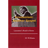 Ecumenism: Another Gospel: Lausanne's Road to Rome
