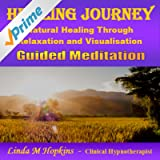 Healing Journey - Natural Healing Through Relaxation and Visualisation - Guided Meditation