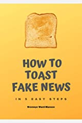 How to Toast Fake News: in 5 easy steps Kindle Edition
