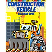 Construction Vehicles Coloring Book: Children Colouring Pages with Big Trucks, Cranes, Tractors, Dumpers and Diggers