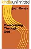 Overcoming Through God (Life in Christ Book 9)