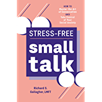 Stress-Free Small Talk: How to Master the Art of Conversation and Take Control of Your Social Anxiety (English Edition)