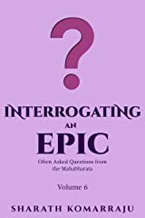 Interrogating an Epic: Often Asked Questions from the Mahabharata - Volume 6 Kindle Edition