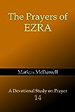 The Prayers of Ezra (Praying Through the Bible Book Book 14)