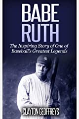 Babe Ruth: The Inspiring Story of One of Baseball's Greatest Legends (Baseball Biography Books) Kindle Edition