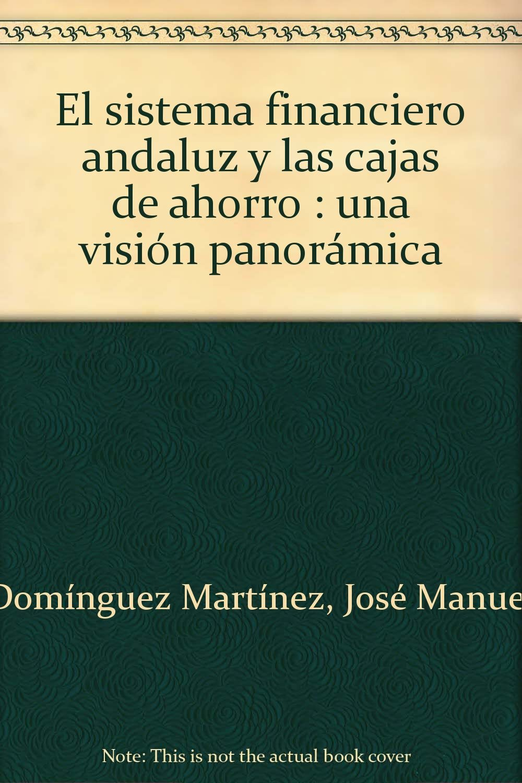 El sistema financiero andaluz y las cajas de ahorro : una visión panorámica (Spanish) Paperback – April 1, 2002